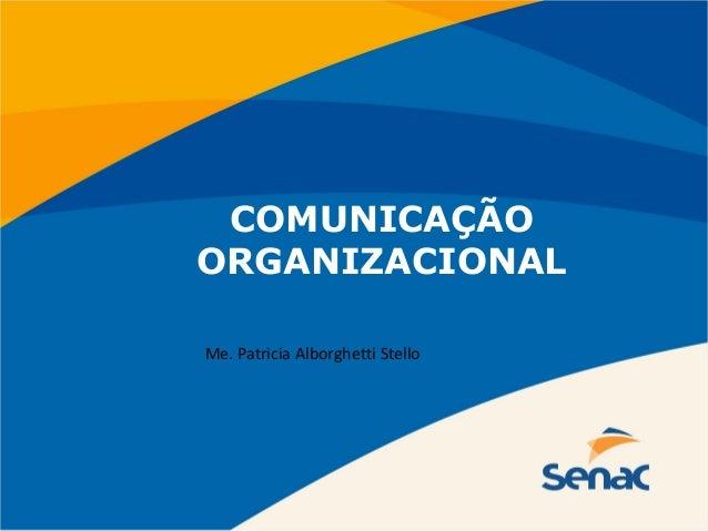 COMUNICAÇÃO ORGANIZACIONAL Me. Patricia Alborghetti Stello