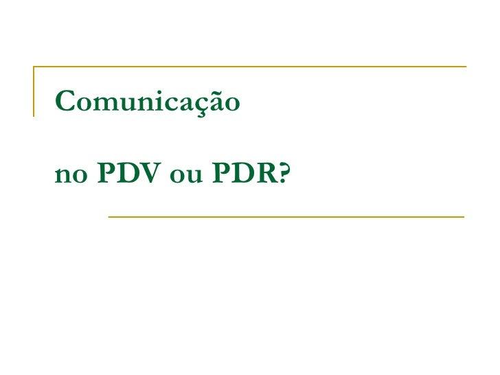 Comunicação no PDV ou PDR?