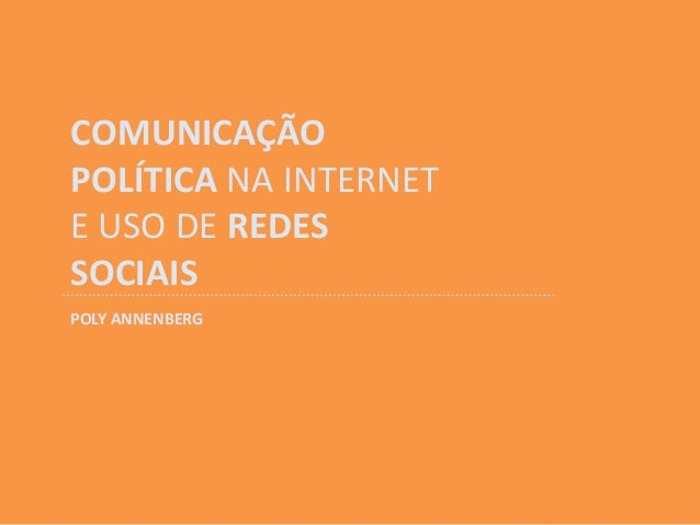 COMUNICAÇÃOPOLÍTICA NA INTERNETE USO DE REDESSOCIAISPOLY ANNENBERG