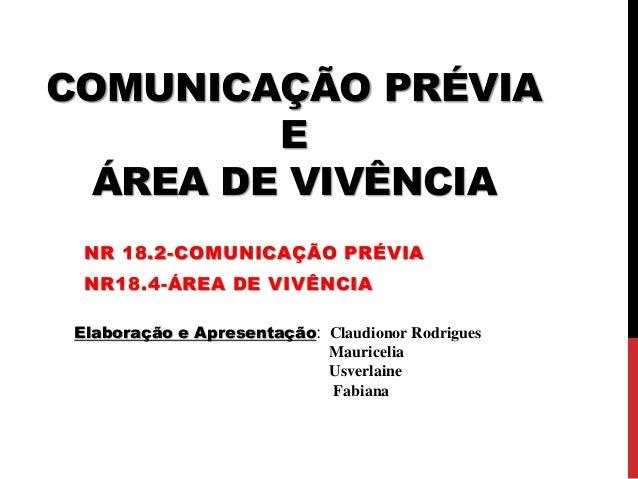COMUNICAÇÃO PRÉVIA  E  ÁREA DE VIVÊNCIA  NR 18.2-COMUNICAÇÃO PRÉVIA  NR18.4-ÁREA DE VIVÊNCIA  Elaboração e Apresentação: C...