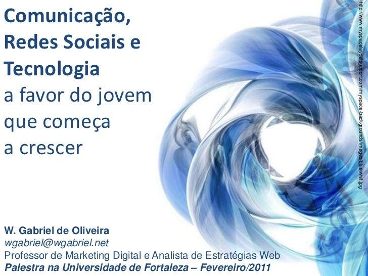 Comunicação,<br />RedesSociais e<br />Tecnologiaa favor do jovem<br />quecomeça<br />a crescer<br />http://www.myspacelayo...