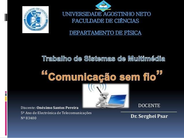 UNIVERSIDADE AGOSTINHO NETO FACULDADE DE CIÊNCIAS DEPARTAMENTO DE FÍSICA Discente: Onésimo Santos Pereira 5º Ano de Electr...