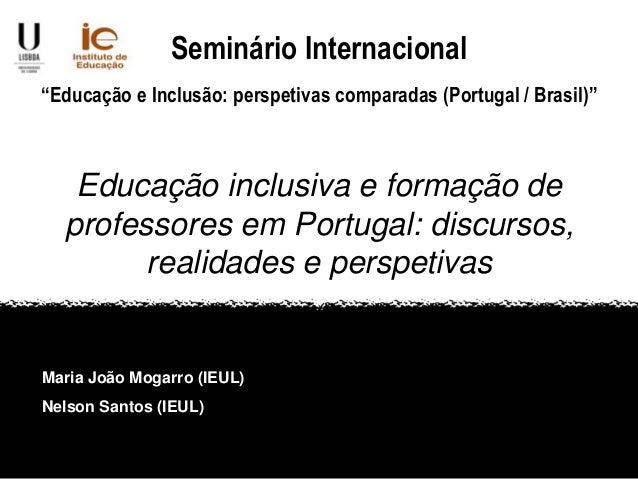 """Seminário Internacional """"Educação e Inclusão: perspetivas comparadas (Portugal / Brasil)""""  Educação inclusiva e formação d..."""