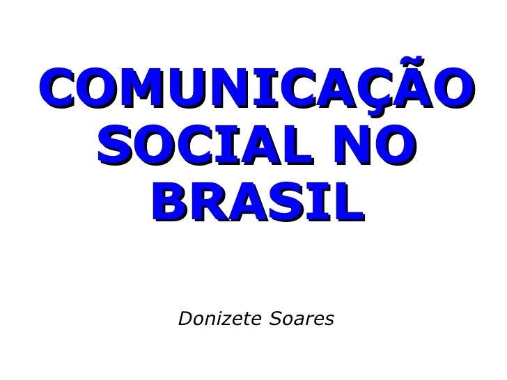 COMUNICAÇÃO SOCIAL NO BRASIL Donizete Soares