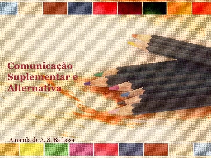 ComunicaçãoSuplementar eAlternativaAmanda de A. S. Barbosa