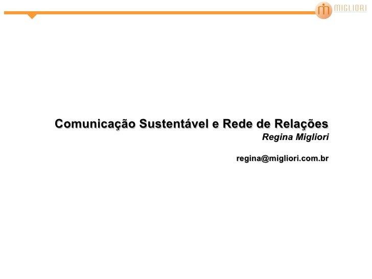 Comunicação Sustentável e Rede de Relações Regina Migliori [email_address]