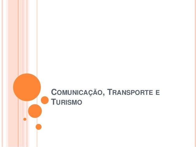 COMUNICAÇÃO, TRANSPORTE ETURISMO