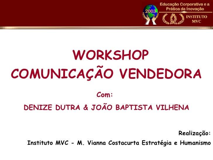 WORKSHOPCOMUNICAÇÃO VENDEDORA                       Com: DENIZE DUTRA & JOÃO BAPTISTA VILHENA                             ...