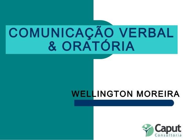 COMUNICAÇÃO VERBAL & ORATÓRIA WELLINGTON MOREIRA