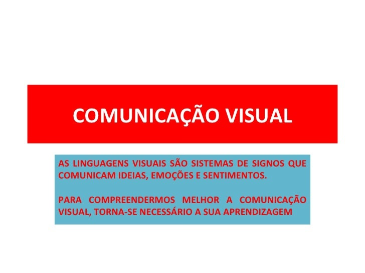 COMUNICAÇÃO VISUALAS LINGUAGENS VISUAIS SÃO SISTEMAS DE SIGNOS QUECOMUNICAM IDEIAS, EMOÇÕES E SENTIMENTOS.PARA COMPREENDER...