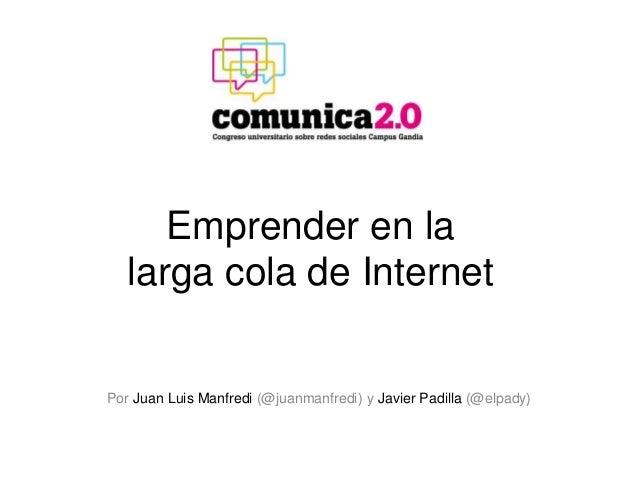 Emprender en la larga cola de Internet Por Juan Luis Manfredi (@juanmanfredi) y Javier Padilla (@elpady)