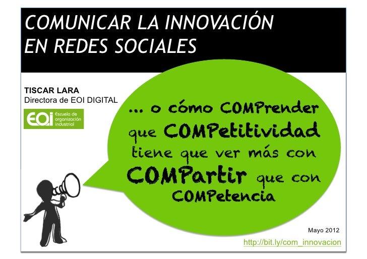 COMUNICAR LA INNOVACIÓNEN REDES SOCIALESTISCAR LARADirectora de EOI DIGITAL            Comunicarcómo COMPrender           ...