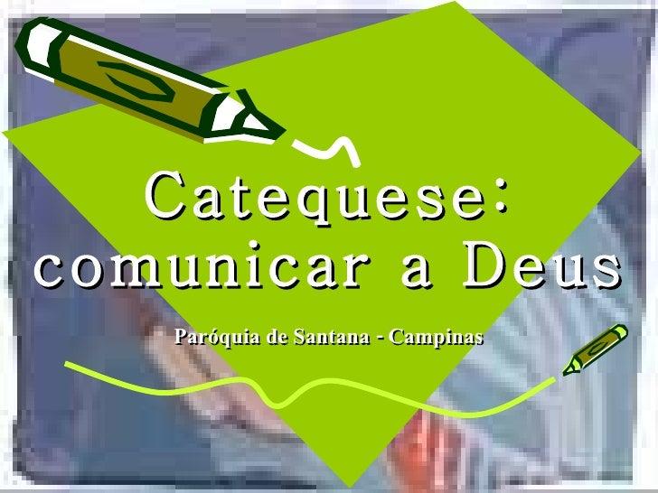 Catequese: comunicar a Deus Paróquia de Santana - Campinas