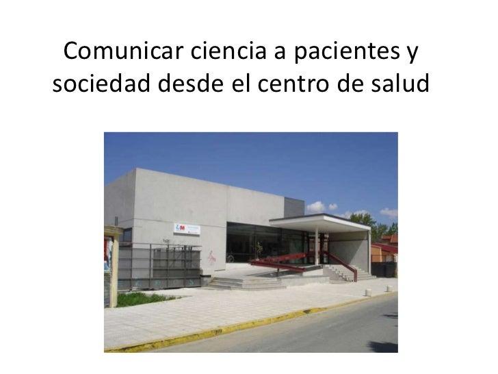Comunicar ciencia a pacientes ysociedad desde el centro de salud
