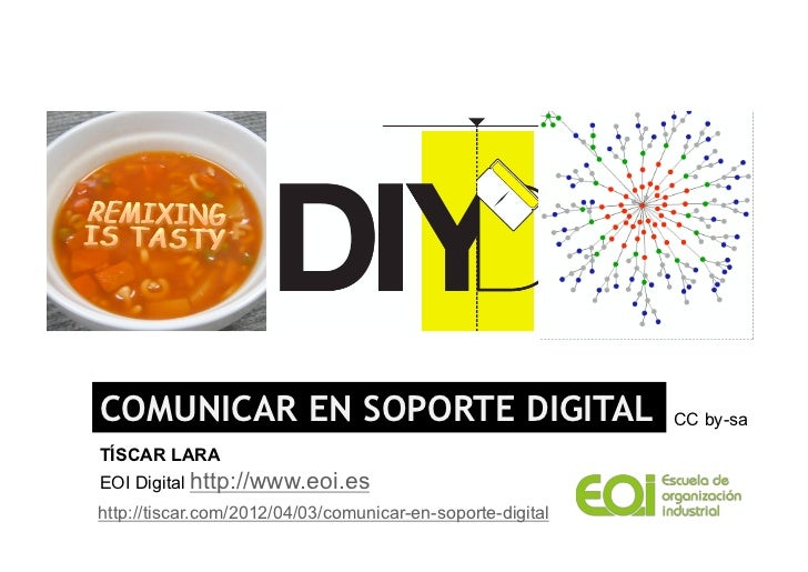 COMUNICAR EN SOPORTE DIGITAL                                CC by-saTÍSCAR LARAEOI Digital http://www.eoi.eshttp://tiscar....