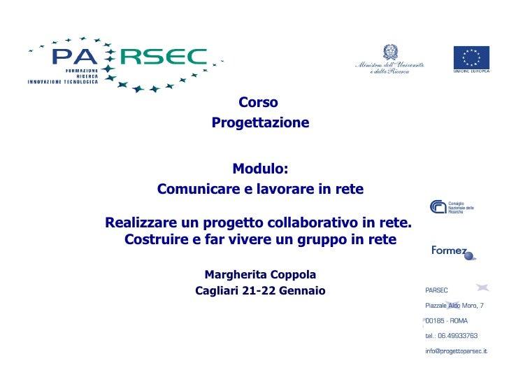 Corso  Progettazione Modulo: Comunicare e lavorare in rete Realizzare un progetto collaborativo in rete.  Costruire e far ...