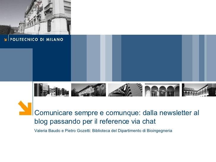 Comunicare sempre e comunque: dalla newsletter al blog passando per il reference via chat Valeria Baudo e Pietro Gozetti: ...