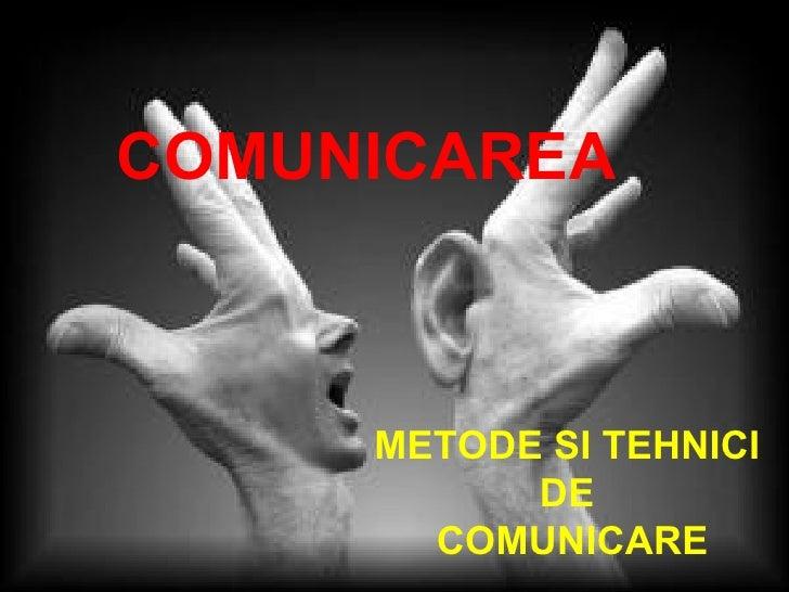COMUNICAREA     METODE SI TEHNICI           DE       COMUNICARE
