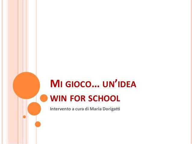 MI GIOCO… UN'IDEAWIN FOR SCHOOLIntervento a cura di Maria Dorigatti