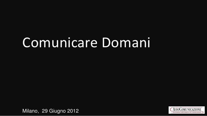 Comunicare DomaniMilano, 29 Giugno 2012