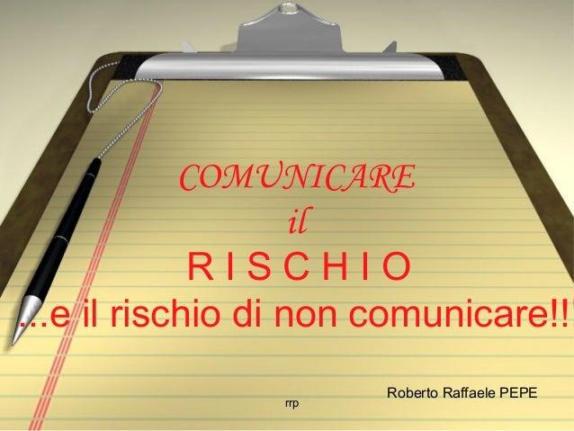 COMUNICARE                    il             RISCHIO...e il rischio di non comunicare!!!                       Roberto Raf...