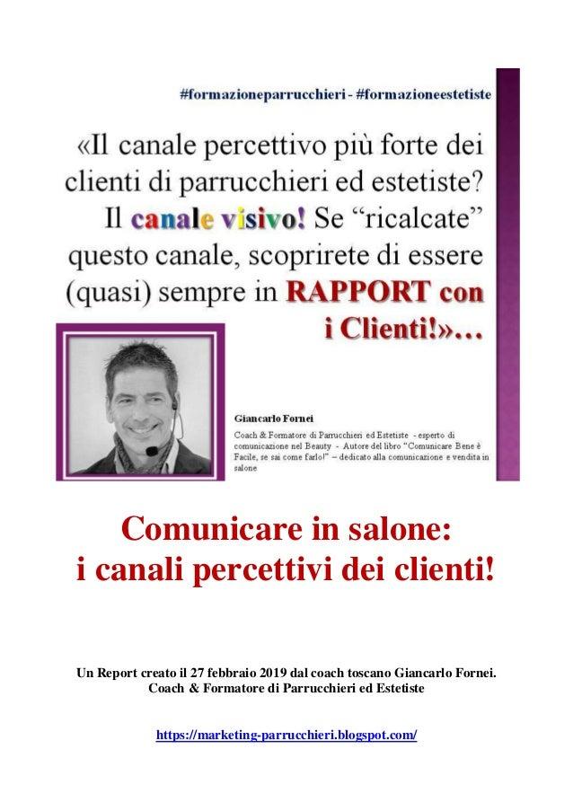 Comunicare in salone: i canali percettivi dei clienti! Un Report creato il 27 febbraio 2019 dal coach toscano Giancarlo Fo...