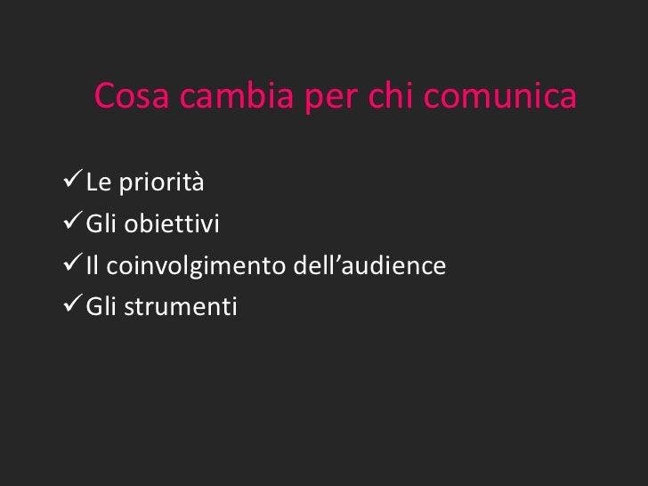 Cosa cambia per chi comunicaLe prioritàGli obiettiviIl coinvolgimento dell'audienceGli strumenti