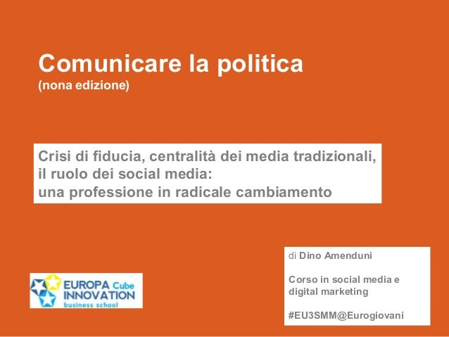 Comunicare la politica  (nona edizione)  Crisi di fiducia, centralità dei media tradizionali,  il ruolo dei social media: ...
