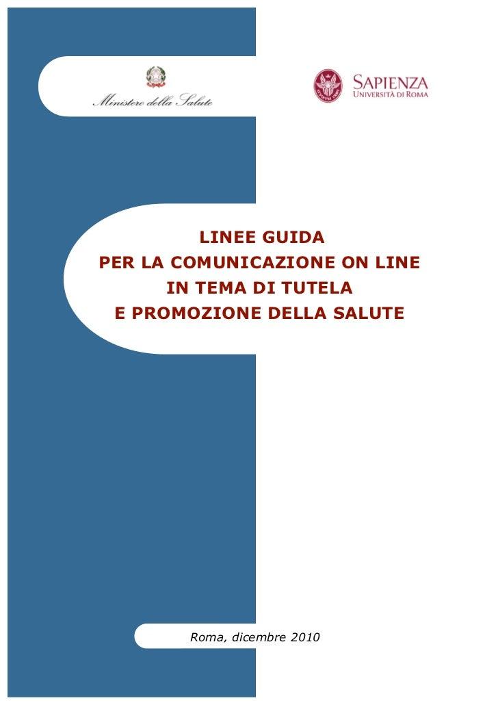 LINEE GUIDAPER LA COMUNICAZIONE ON LINE     IN TEMA DI TUTELA E PROMOZIONE DELLA SALUTE       Roma, dicembre 2010         ...