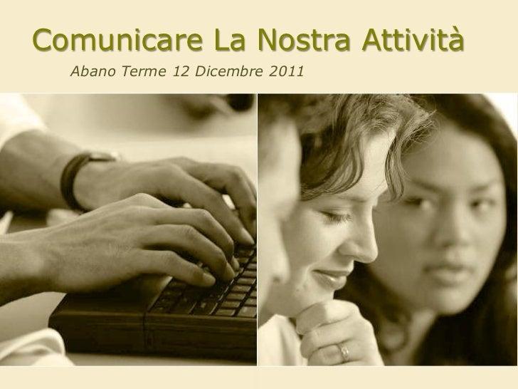 Comunicare La Nostra Attività  Abano Terme 12 Dicembre 2011