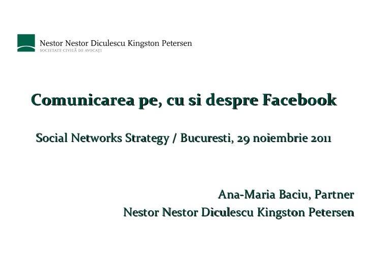 Comunicarea pe, cu si despre Facebook Social Networks Strategy / Bucuresti, 29 noiembrie 2011 Ana-Maria Baciu, Partner Nes...