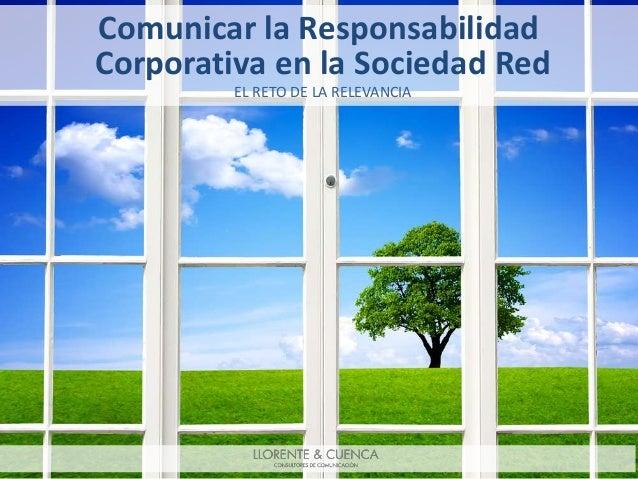 Comunicar la Responsabilidad Corporativa en la Sociedad Red EL RETO DE LA RELEVANCIA