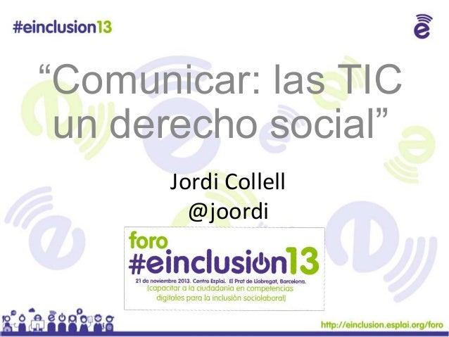 """""""Comunicar: las TIC un derecho social"""" Jordi Collell @joordi"""