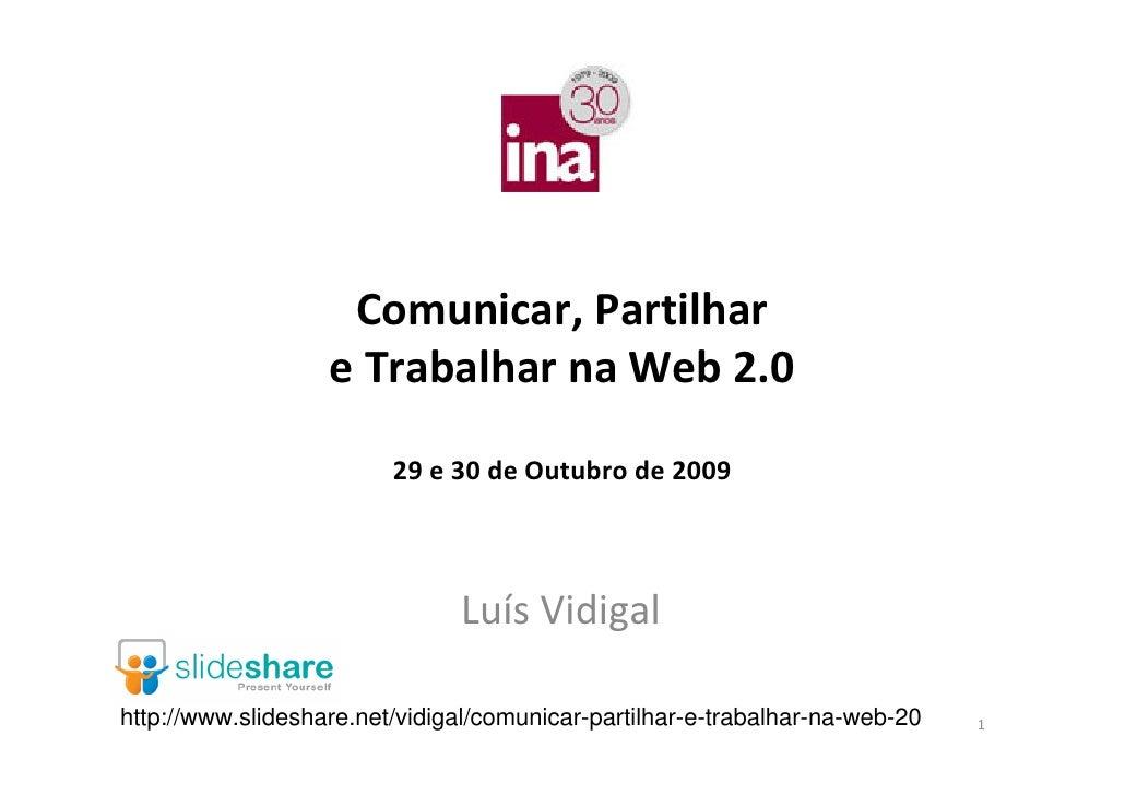 Comunicar,Partilhar                    eTrabalhar na Web2.0                           29e30deOutubrode2009       ...