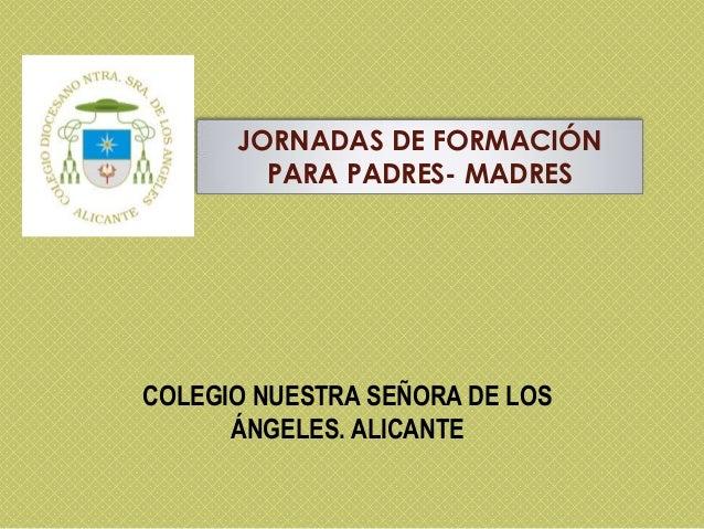 JORNADAS DE FORMACIÓN PARA PADRES- MADRES  COLEGIO NUESTRA SEÑORA DE LOS ÁNGELES. ALICANTE