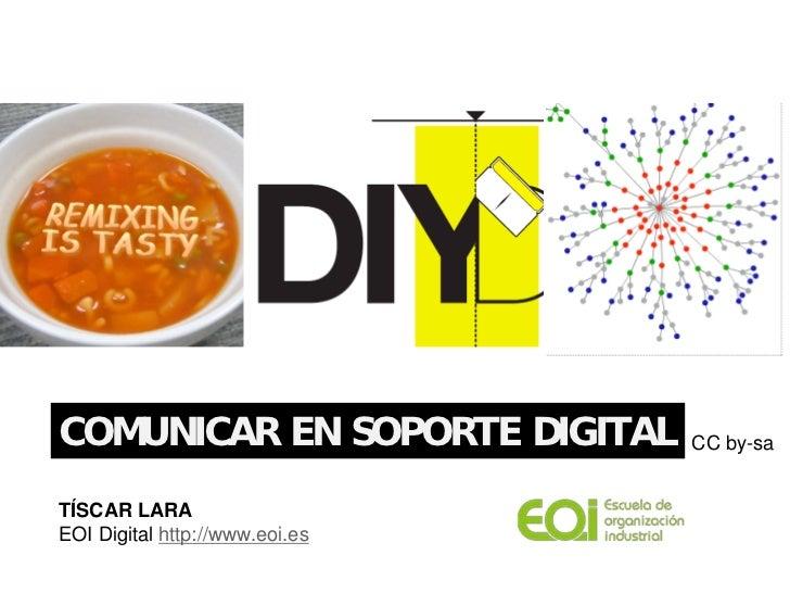 COMUNICAR EN SOPORTE DIGITAL    CC by-saTÍSCAR LARAEOI Digital http://www.eoi.es
