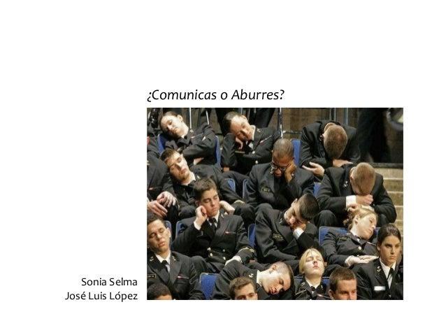 ¿Comunicas o Aburres? Sonia Selma José Luis López
