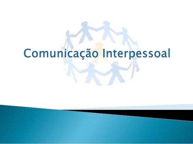 A comunicação interpessoal é um método de comunicação que promovea troca de informações entre duas ou mais pessoas.Cada pe...