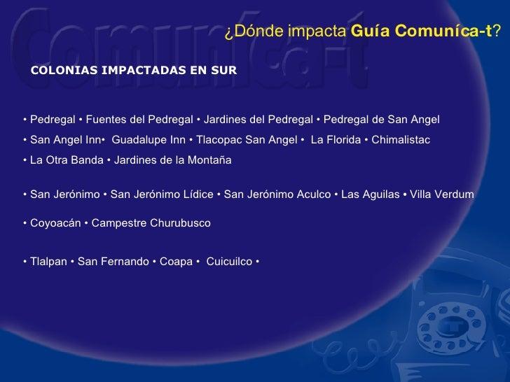 •  Pedregal • Fuentes del Pedregal • Jardines del Pedregal • Pedregal de San Angel •  San Angel Inn•  Guadalupe Inn • Tlac...