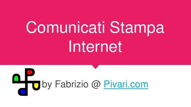Comunicati Stampa Internet by Fabrizio @ Pivari.com