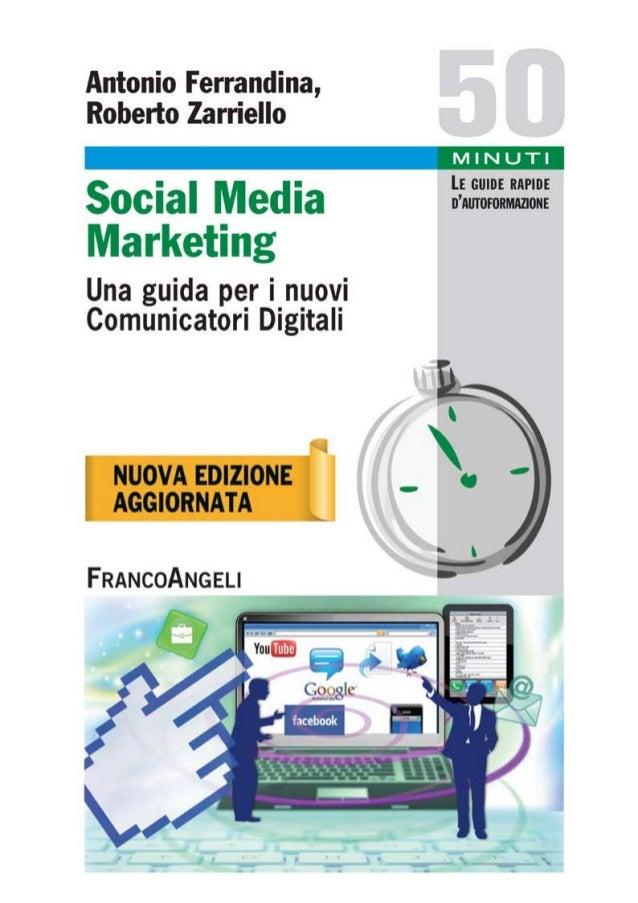 ANTONIO FERRANDINA  ROBERTO ZARRIELLO  SOCIAL MEDIA MARKETING  Una guida per i nuovi  comunicatori digitali  Autori e cura...