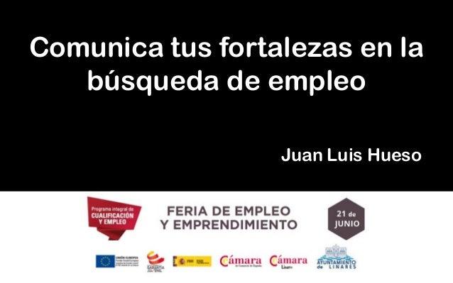 Comunica tus fortalezas en la búsqueda de empleo Juan Luis Hueso