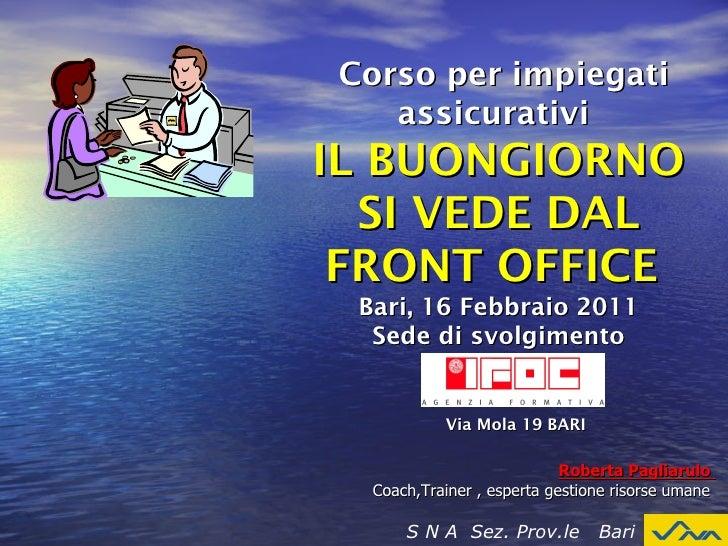 Roberta Pagliarulo  Coach,Trainer , esperta gestione risorse umane  Corso per impiegati assicurativi  IL BUONGIORNO SI VED...