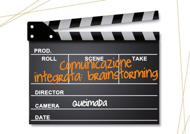 Comunicazione ing       rata: brainstorm integ        Queimada