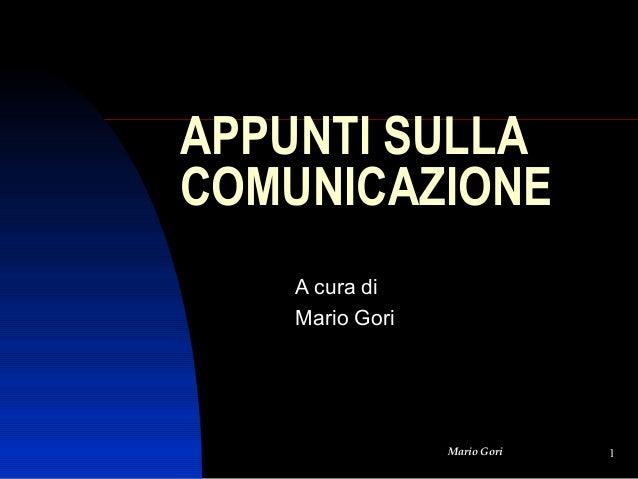 APPUNTI SULLA COMUNICAZIONE A cura di Mario Gori  Mario Gori  1