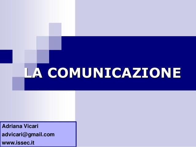 LA COMUNICAZIONE  Adriana Vicari advicari@gmail.com www.issec.it