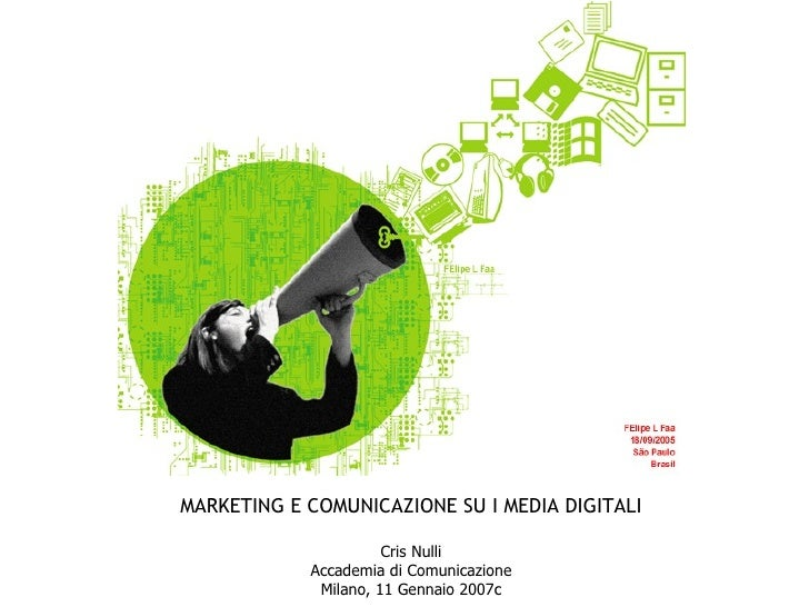 MARKETING E COMUNICAZIONE SU I MEDIA DIGITALI Cris Nulli Accademia di Comunicazione Milano, 11 Gennaio 2007c