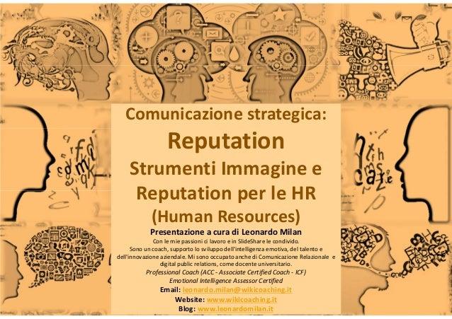 Slide n°: 1 Comunicazione strategica: Reputation Strumenti Immagine e Reputation per le HR (Human Resources) Presentazione...