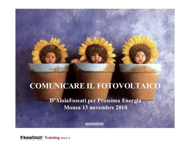 COMUNICARE IL FOTOVOLTAICO D'AloiaFossati per Prossima Energia Monza 13 novembre 2010