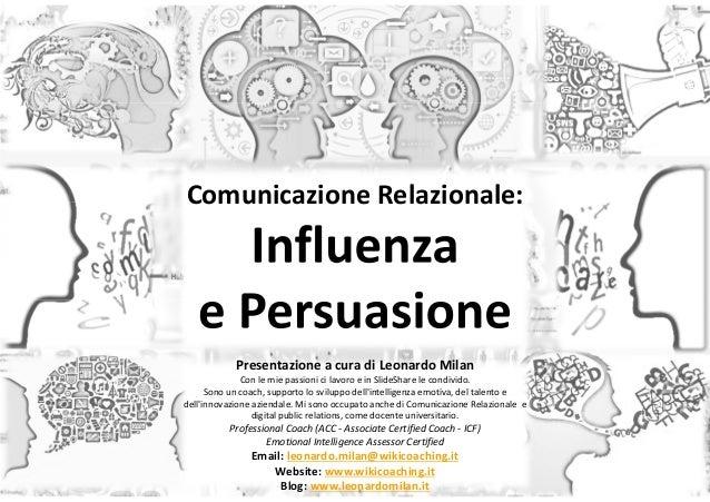 Slide n°: 1 Comunicazione Relazionale: Presentazione a cura di Leonardo Milan Con le mie passioni ci lavoro e in SlideShar...